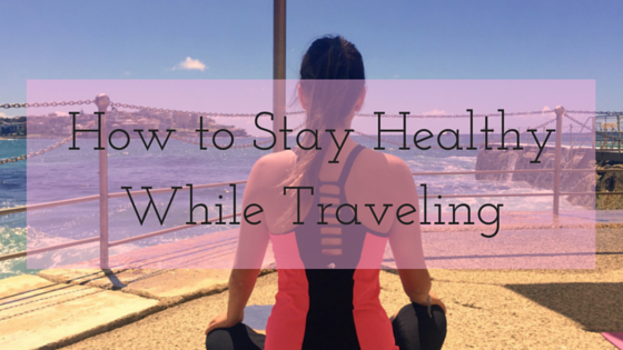 How to Stay HealthyWhile Traveling